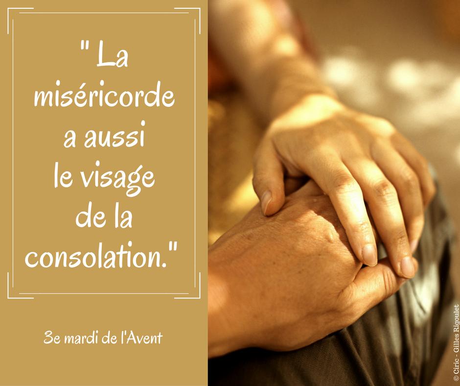 - La miséricorde a aussi le visage de la consolation.-
